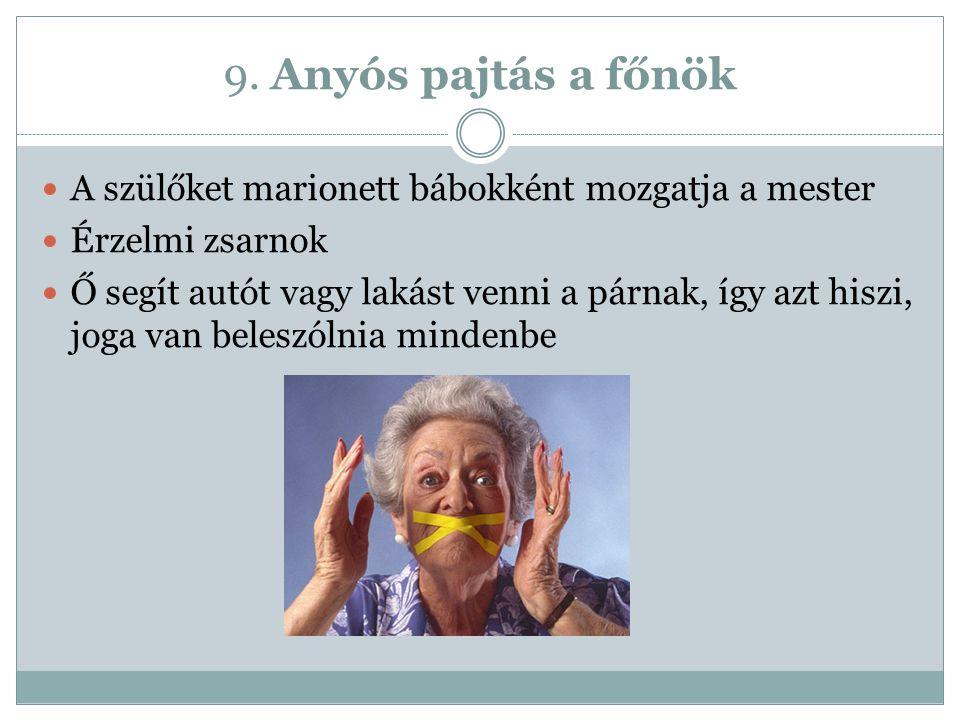 9. Anyós pajtás a főnök A szülőket marionett bábokként mozgatja a mester Érzelmi zsarnok Ő segít autót vagy lakást venni a párnak, így azt hiszi, joga