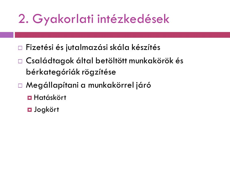 2. Gyakorlati intézkedések  Fizetési és jutalmazási skála készítés  Családtagok által betöltött munkakörök és bérkategóriák rögzítése  Megállapítan