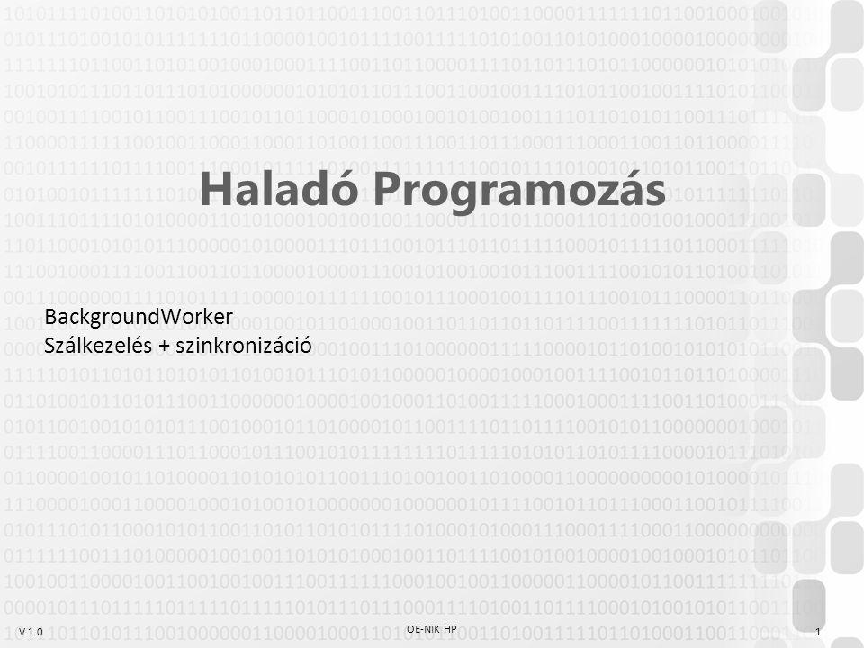 V 1.0 OE-NIK HP 1 Haladó Programozás BackgroundWorker Szálkezelés + szinkronizáció