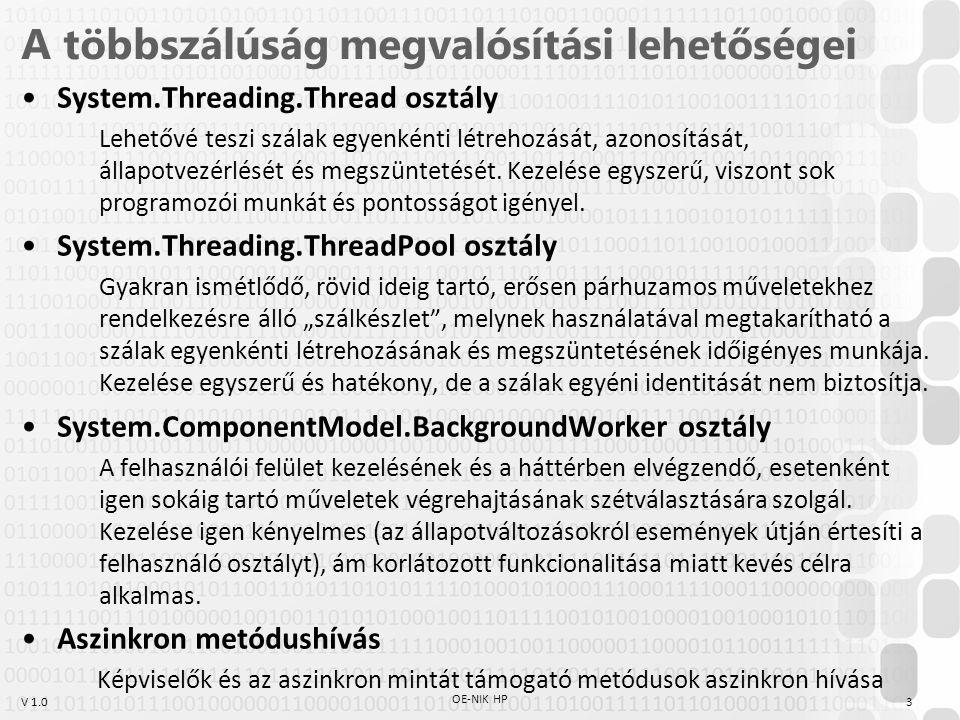 V 1.0 A többszálúság megvalósítási lehetőségei System.Threading.Thread osztály Lehetővé teszi szálak egyenkénti létrehozását, azonosítását, állapotvezérlését és megszüntetését.