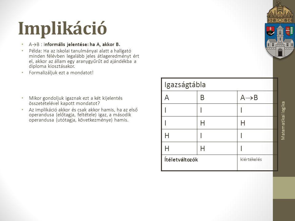 Matematikai logika Implikáció A→B : informális jelentése: ha A, akkor B.