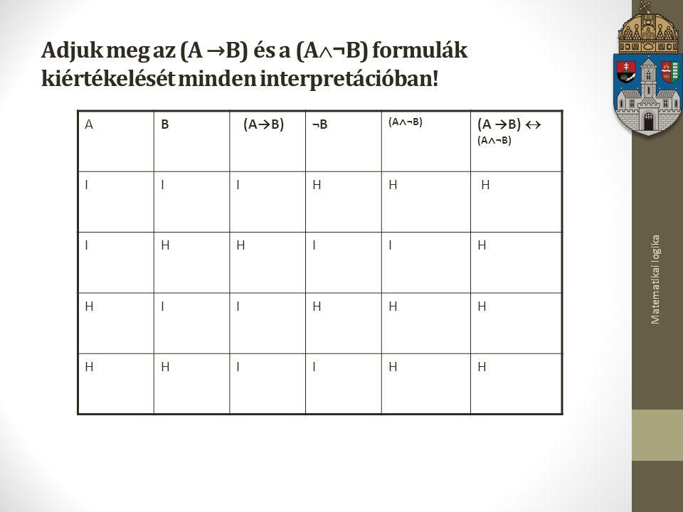 Matematikai logika Adjuk meg az (A →B) és a (A  ¬B) formulák kiértékelését minden interpretációban.