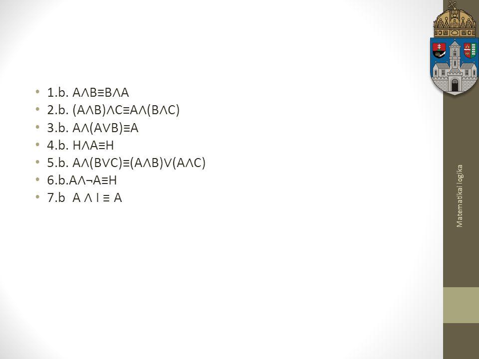Matematikai logika 1.b.A ∧ B≡B ∧ A 2.b. (A ∧ B) ∧ C≡A ∧ (B ∧ C) 3.b.