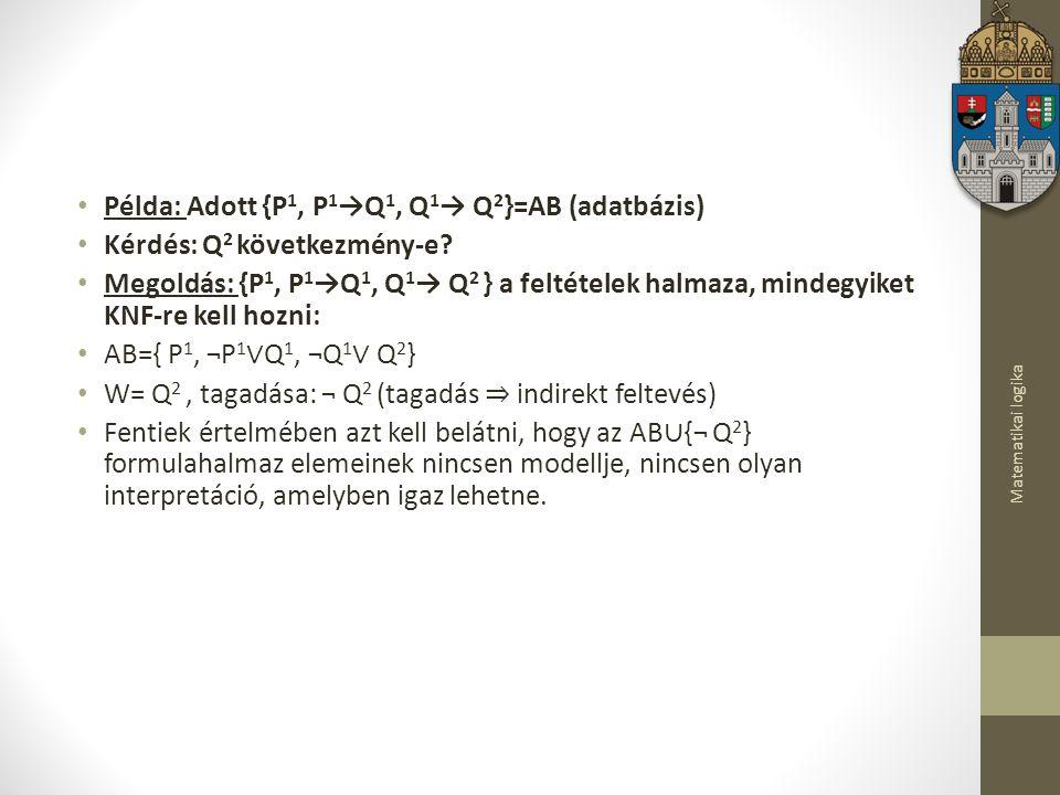 Matematikai logika Példa: Adott {P 1, P 1 →Q 1, Q 1 → Q 2 }=AB (adatbázis) Kérdés: Q 2 következmény-e.