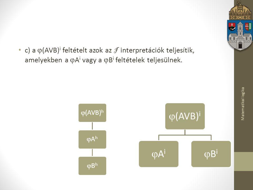 Matematikai logika c) a  (AVB) i feltételt azok az I interpretációk teljesítik, amelyekben a  A i vagy a  B i feltételek teljesülnek.