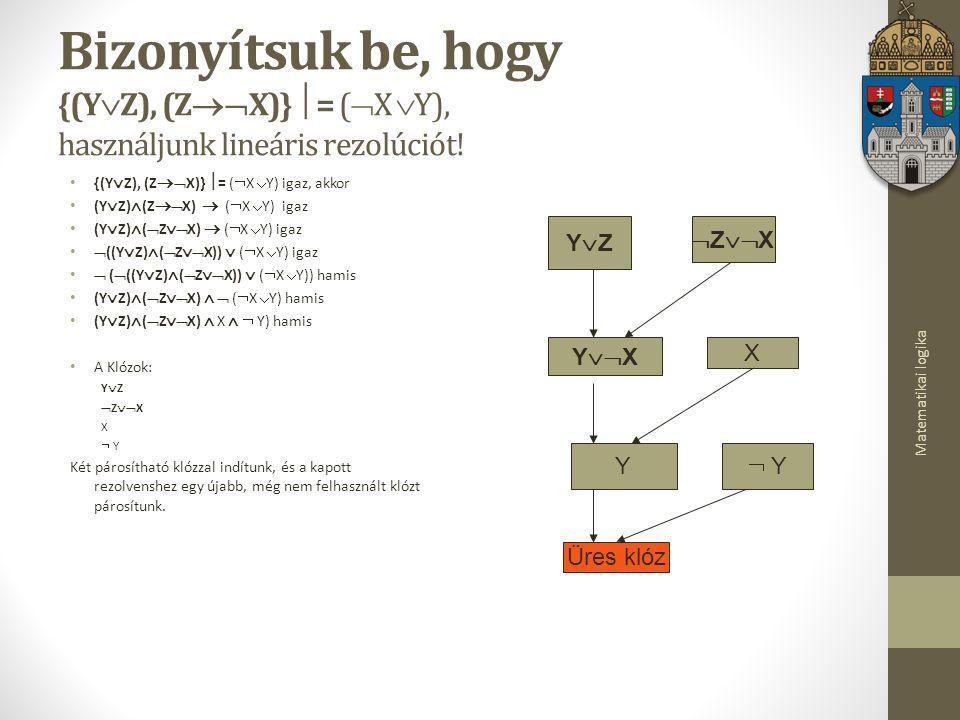 Matematikai logika Bizonyítsuk be, hogy {(Y  Z), (Z  X)}  = (  X  Y), használjunk lineáris rezolúciót.