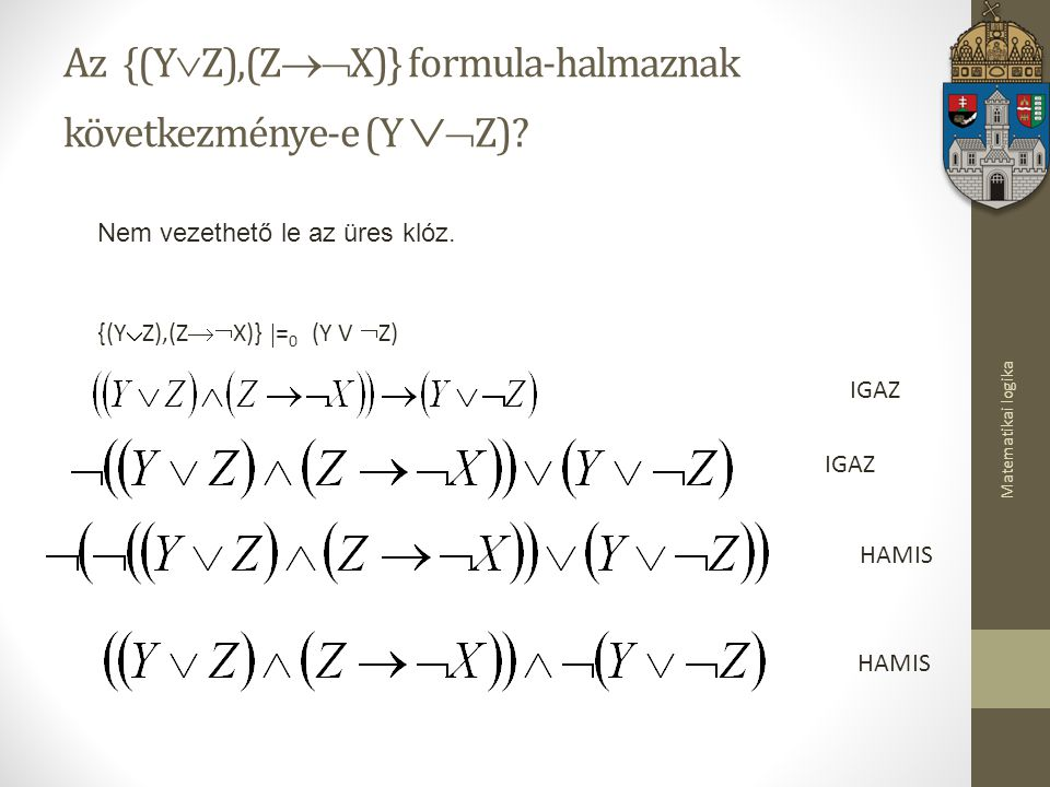 Matematikai logika Az {(Y  Z),(Z  X)} formula-halmaznak következménye-e (Y   Z).
