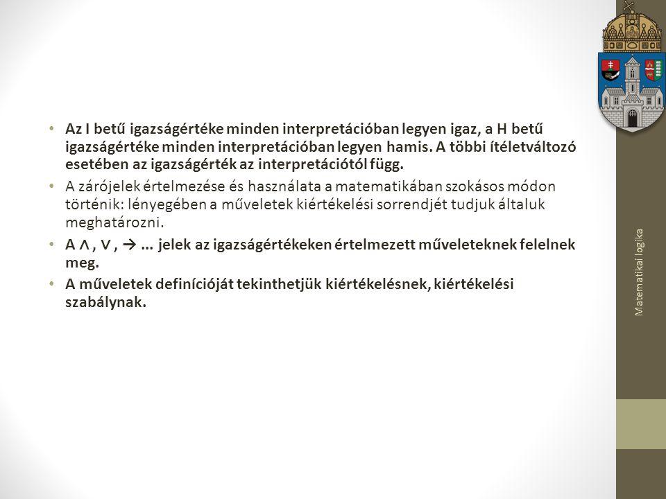 Matematikai logika 4.példa: Adja meg az (  A)  A formula kiértékelését minden interpretációban.