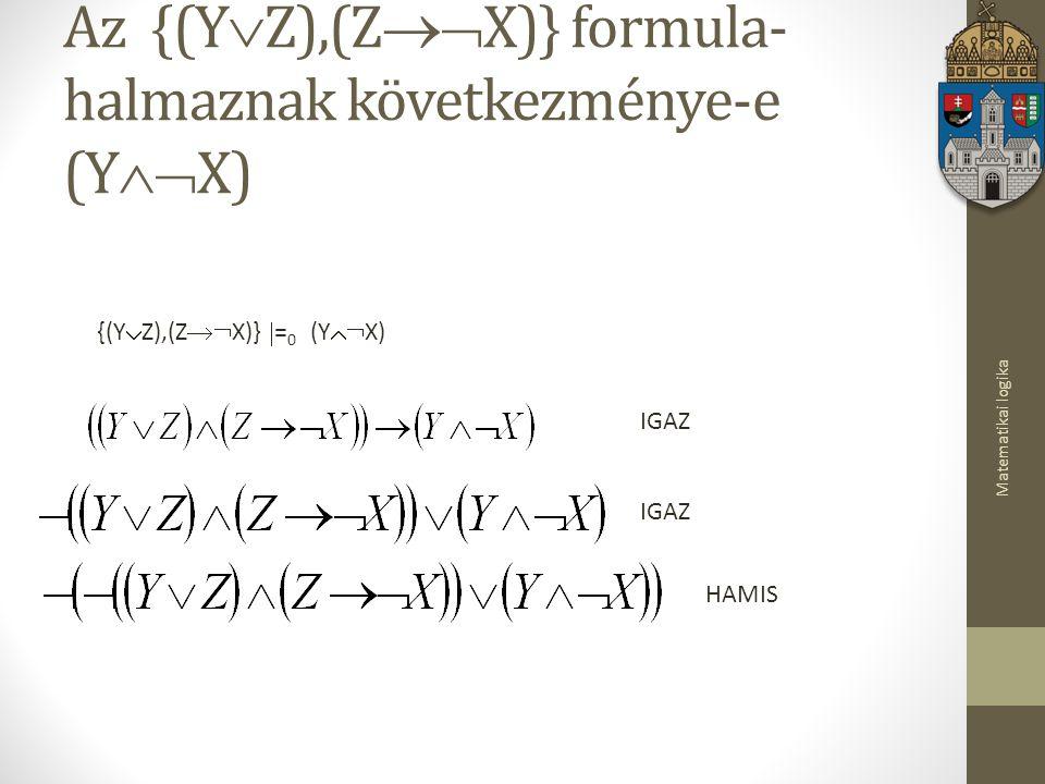 Matematikai logika Az {(Y  Z),(Z  X)} formula- halmaznak következménye-e (Y  X) {(Y  Z),(Z  X)}  = 0 (Y  X) IGAZ HAMIS