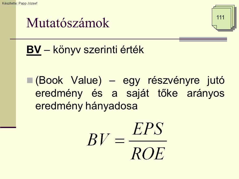 Mutatószámok BV – könyv szerinti érték (Book Value) – egy részvényre jutó eredmény és a saját tőke arányos eredmény hányadosa Készítette: Papp József