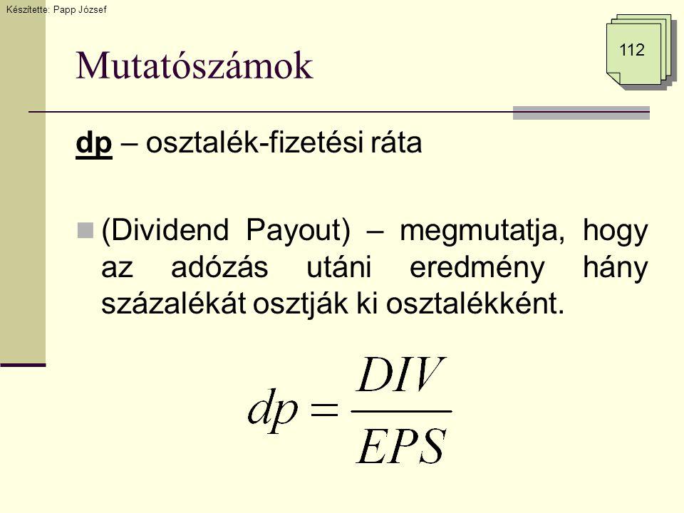 Mutatószámok dp – osztalék-fizetési ráta (Dividend Payout) – megmutatja, hogy az adózás utáni eredmény hány százalékát osztják ki osztalékként. Készít