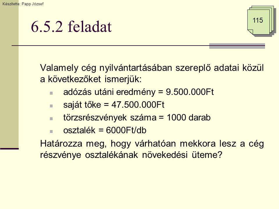6.5.2 feladat Valamely cég nyilvántartásában szereplő adatai közül a következőket ismerjük: adózás utáni eredmény = 9.500.000Ft saját tőke = 47.500.00
