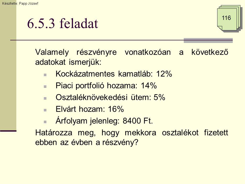 6.5.3 feladat Valamely részvényre vonatkozóan a következő adatokat ismerjük: Kockázatmentes kamatláb: 12% Piaci portfolió hozama: 14% Osztaléknövekedé