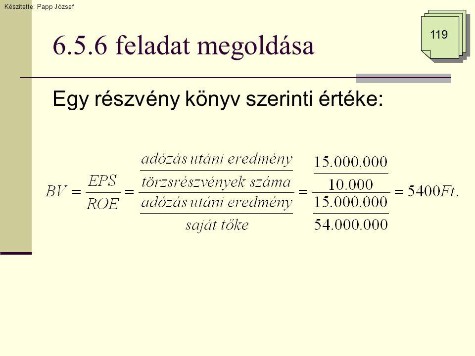 6.5.6 feladat megoldása Egy részvény könyv szerinti értéke: Készítette: Papp József 119