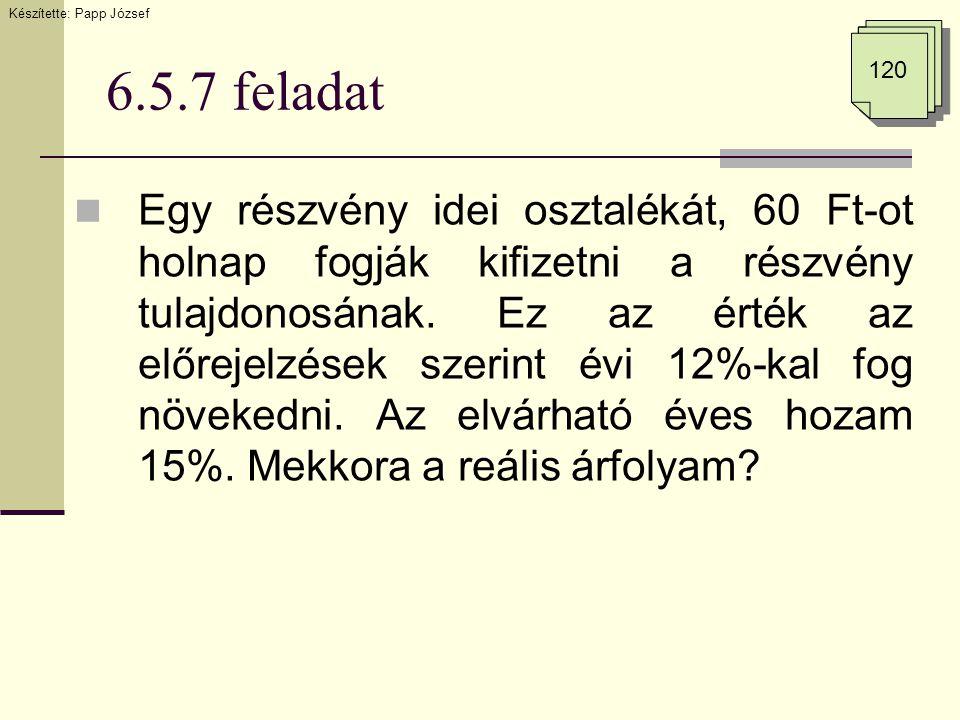 6.5.7 feladat Egy részvény idei osztalékát, 60 Ft-ot holnap fogják kifizetni a részvény tulajdonosának. Ez az érték az előrejelzések szerint évi 12%-k