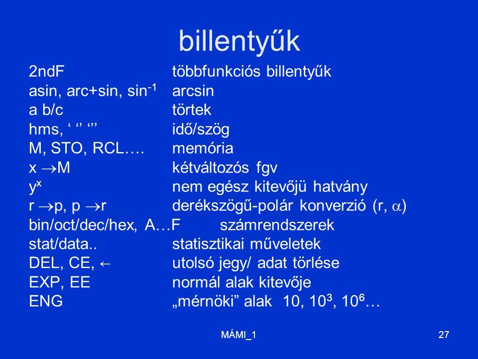 MÁMI_127 billentyűk 2ndFtöbbfunkciós billentyűk asin, arc+sin, sin -1 arcsin a b/ctörtek hms, ' '' '''idő/szög M, STO, RCL….memória x  Mkétváltozós f