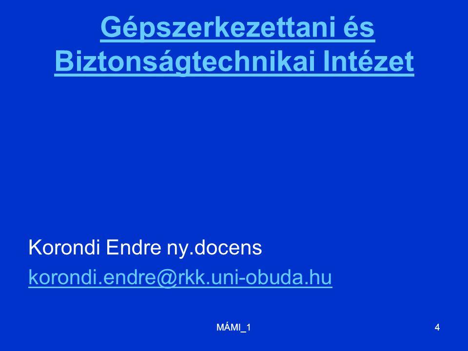 MÁMI_14 Gépszerkezettani és Biztonságtechnikai Intézet Gépszerkezettani és Biztonságtechnikai Intézet Korondi Endre ny.docens korondi.endre@rkk.uni-obuda.hu