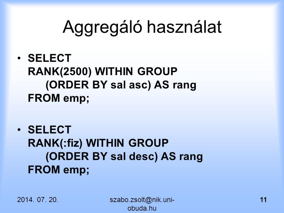 Aggregáló használat SELECT RANK(2500) WITHIN GROUP (ORDER BY sal asc) AS rang FROM emp; SELECT RANK(:fiz) WITHIN GROUP (ORDER BY sal desc) AS rang FRO