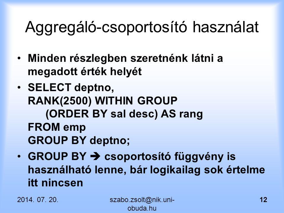 Aggregáló-csoportosító használat Minden részlegben szeretnénk látni a megadott érték helyét SELECT deptno, RANK(2500) WITHIN GROUP (ORDER BY sal desc)