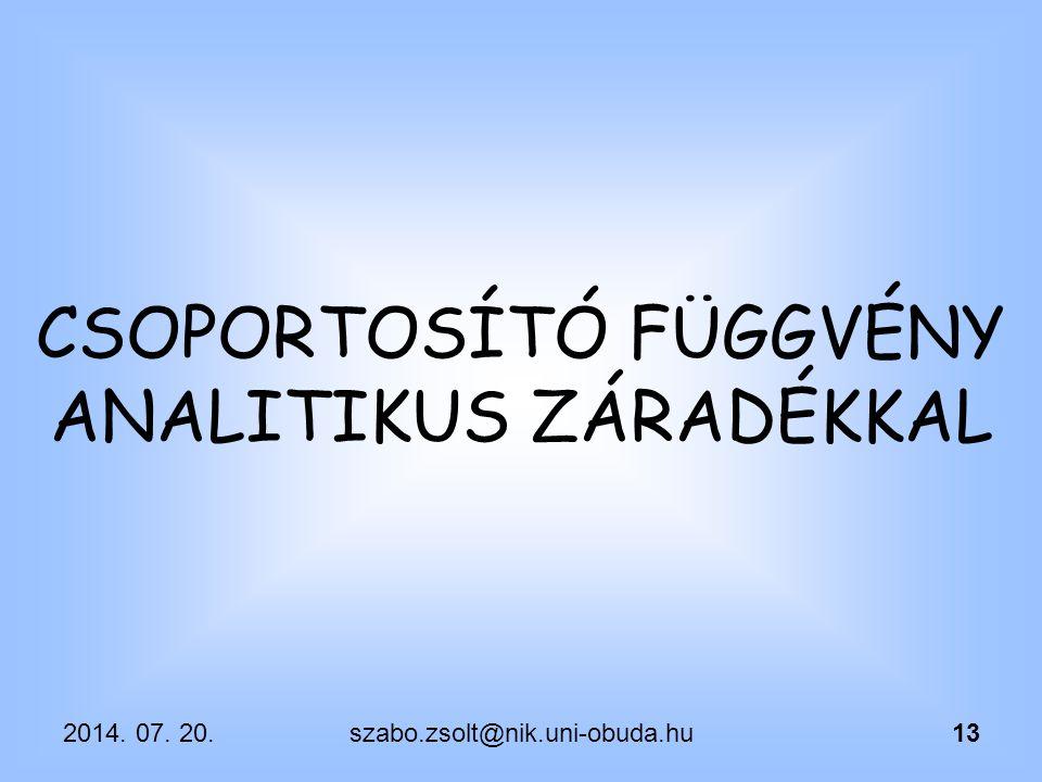 CSOPORTOSÍTÓ FÜGGVÉNY ANALITIKUS ZÁRADÉKKAL 2014. 07. 20.13szabo.zsolt@nik.uni-obuda.hu