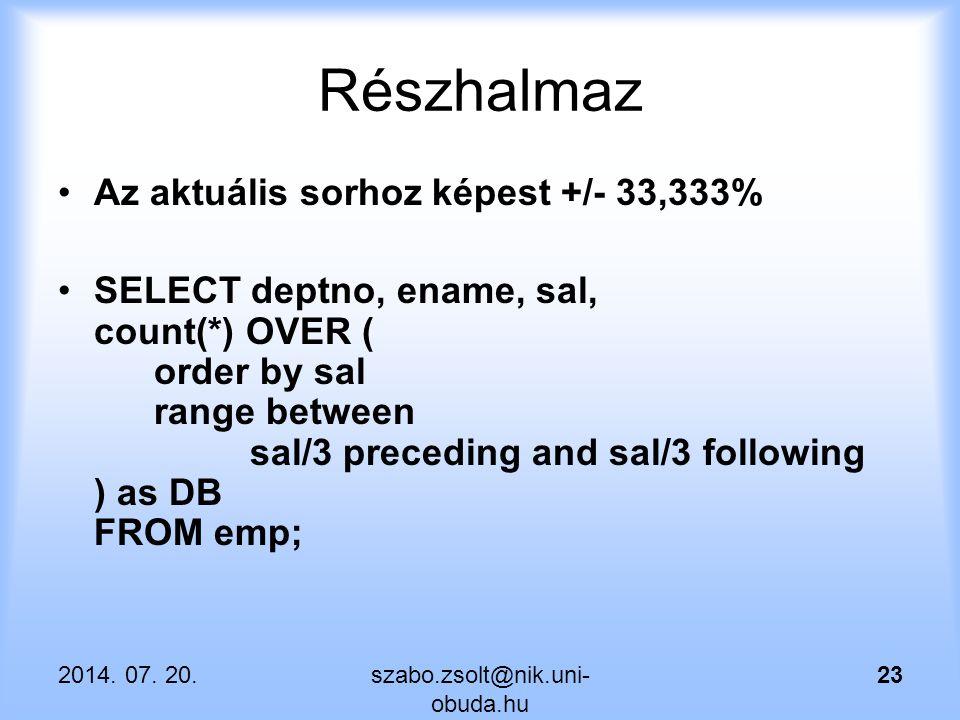 Részhalmaz Az aktuális sorhoz képest +/- 33,333% SELECT deptno, ename, sal, count(*) OVER ( order by sal range between sal/3 preceding and sal/3 follo