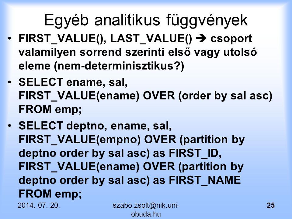 Egyéb analitikus függvények FIRST_VALUE(), LAST_VALUE()  csoport valamilyen sorrend szerinti első vagy utolsó eleme (nem-determinisztikus?) SELECT en