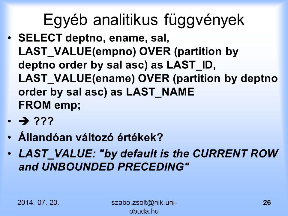 Egyéb analitikus függvények SELECT deptno, ename, sal, LAST_VALUE(empno) OVER (partition by deptno order by sal asc) as LAST_ID, LAST_VALUE(ename) OVE