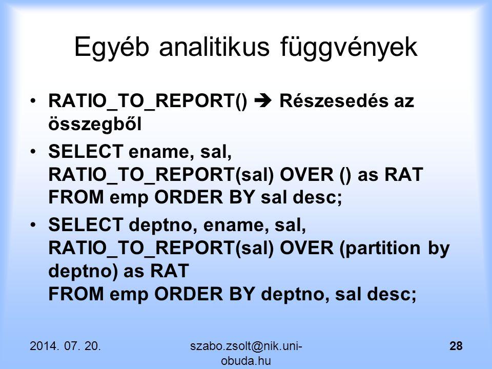 Egyéb analitikus függvények RATIO_TO_REPORT()  Részesedés az összegből SELECT ename, sal, RATIO_TO_REPORT(sal) OVER () as RAT FROM emp ORDER BY sal d