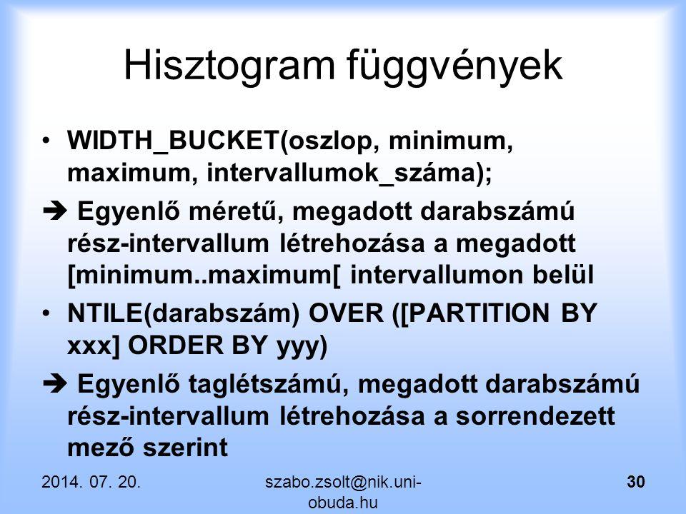 Hisztogram függvények WIDTH_BUCKET(oszlop, minimum, maximum, intervallumok_száma);  Egyenlő méretű, megadott darabszámú rész-intervallum létrehozása