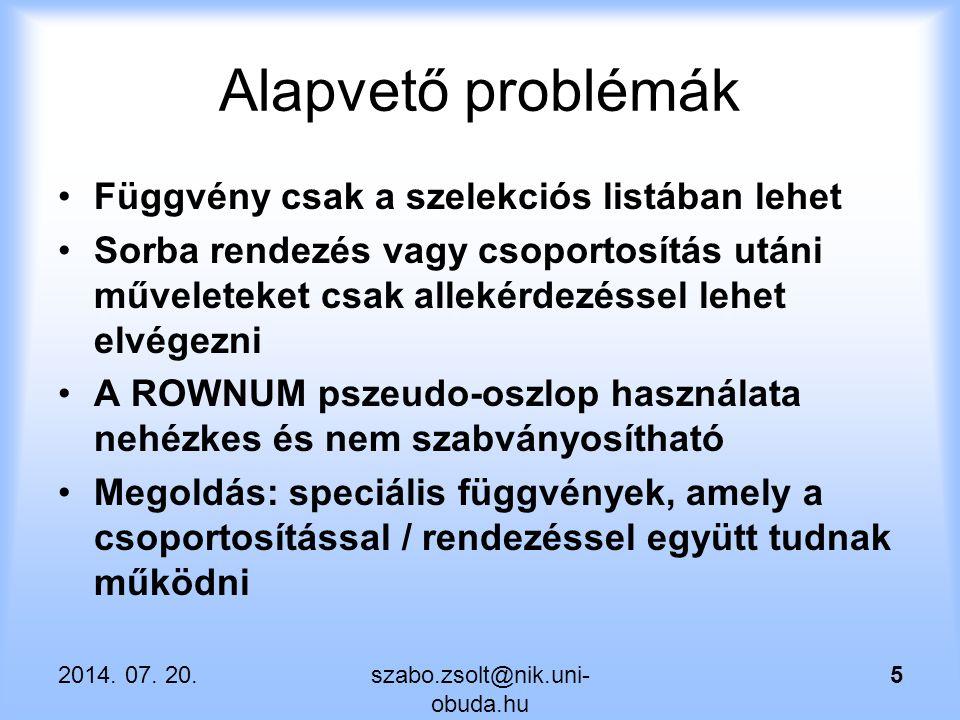 Alapvető problémák Függvény csak a szelekciós listában lehet Sorba rendezés vagy csoportosítás utáni műveleteket csak allekérdezéssel lehet elvégezni