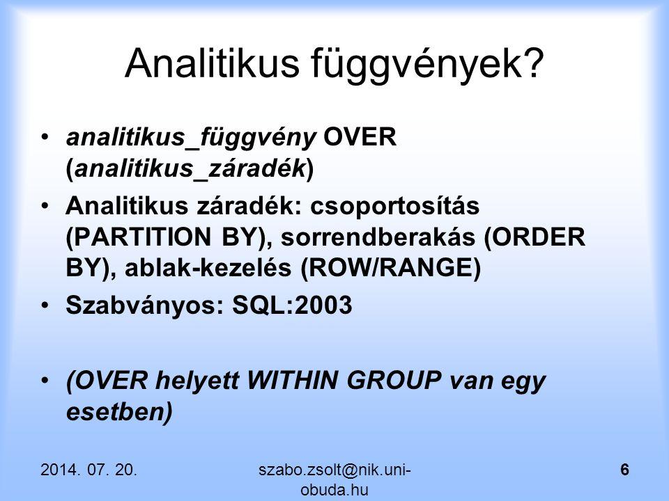 Analitikus függvények? analitikus_függvény OVER (analitikus_záradék) Analitikus záradék: csoportosítás (PARTITION BY), sorrendberakás (ORDER BY), abla