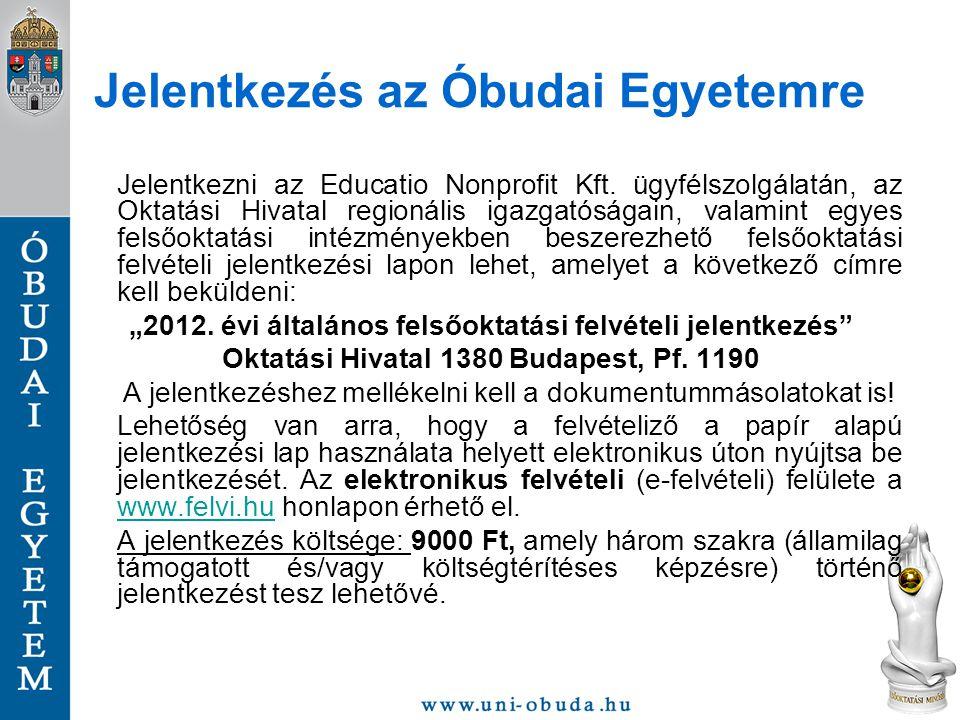Jelentkezés az Óbudai Egyetemre Jelentkezni az Educatio Nonprofit Kft. ügyfélszolgálatán, az Oktatási Hivatal regionális igazgatóságain, valamint egye