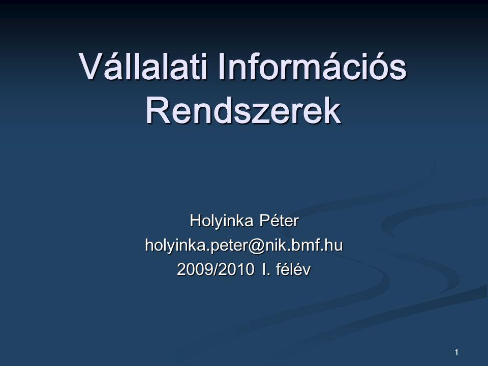 1 Vállalati Információs Rendszerek Holyinka Péter holyinka.peter@nik.bmf.hu 2009/2010 I. félév