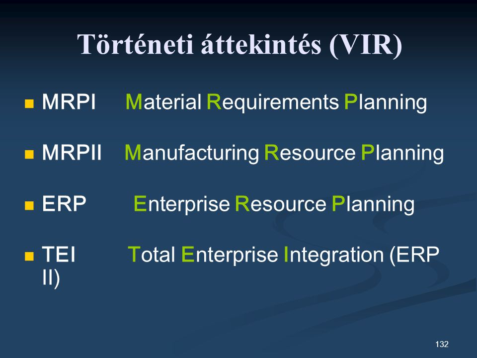 132 MRPI Material Requirements Planning MRPII Manufacturing Resource Planning ERP Enterprise Resource Planning TEI Total Enterprise Integration (ERP I