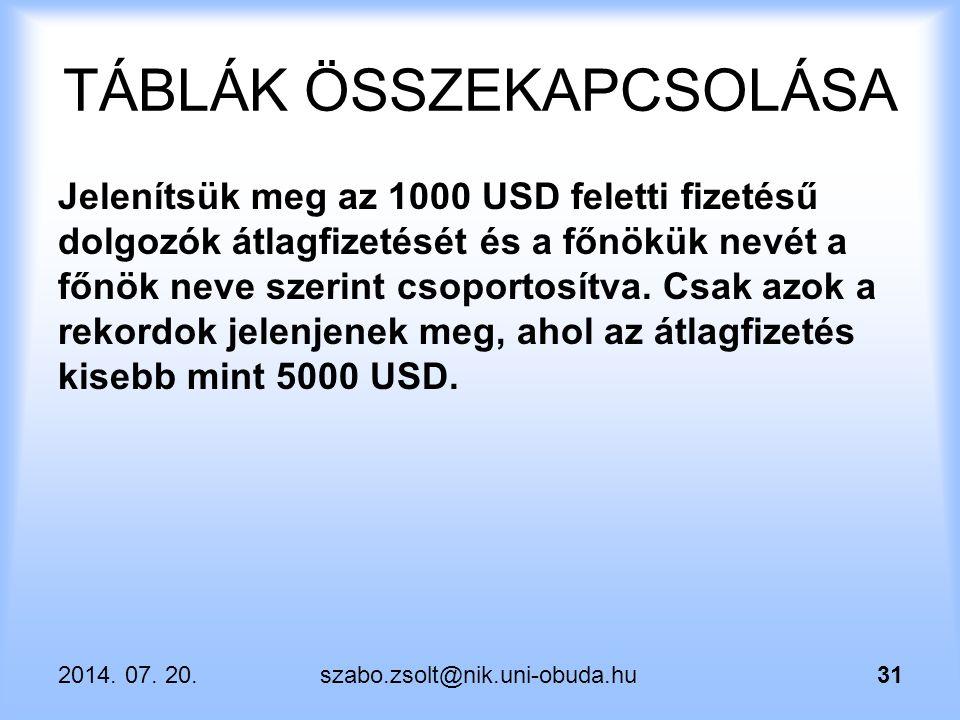 2014. 07. 20.szabo.zsolt@nik.uni-obuda.hu31 TÁBLÁK ÖSSZEKAPCSOLÁSA Jelenítsük meg az 1000 USD feletti fizetésű dolgozók átlagfizetését és a főnökük ne