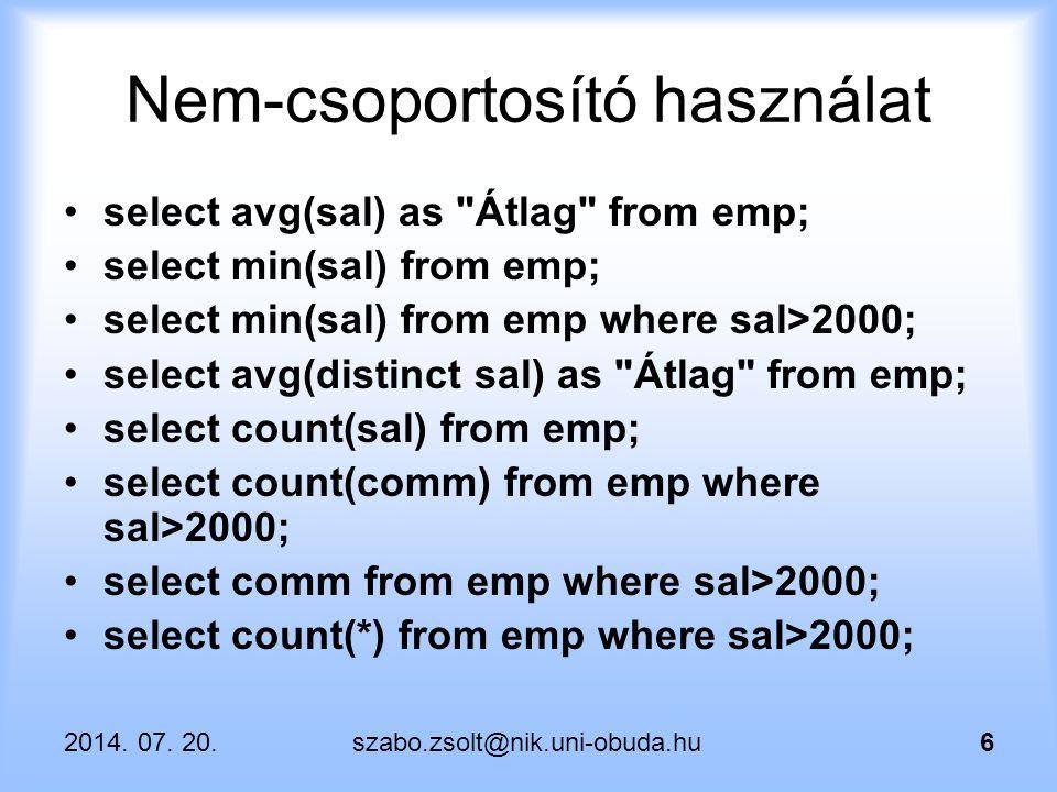 2014. 07. 20.szabo.zsolt@nik.uni-obuda.hu6 Nem-csoportosító használat select avg(sal) as