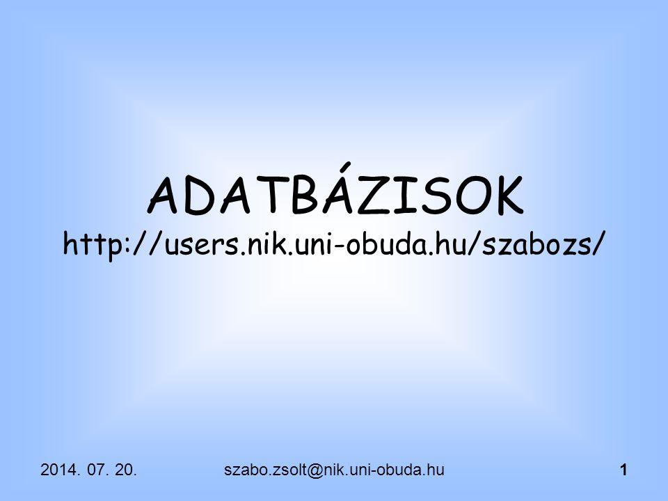 7/20/2014szabo.zsolt@nik.uni-obuda.hu32 MEGOLDÁS SELECT ename, sal, emp.deptno, deltapct FROM emp, data1 WHERE emp.deptno=data1.deptno AND empno IN (select * from data2); SELECT ename, sal, emp.deptno, deltapct FROM emp, data1, data2 WHERE emp.deptno=data1.deptno AND emp.empno=data2.empno;