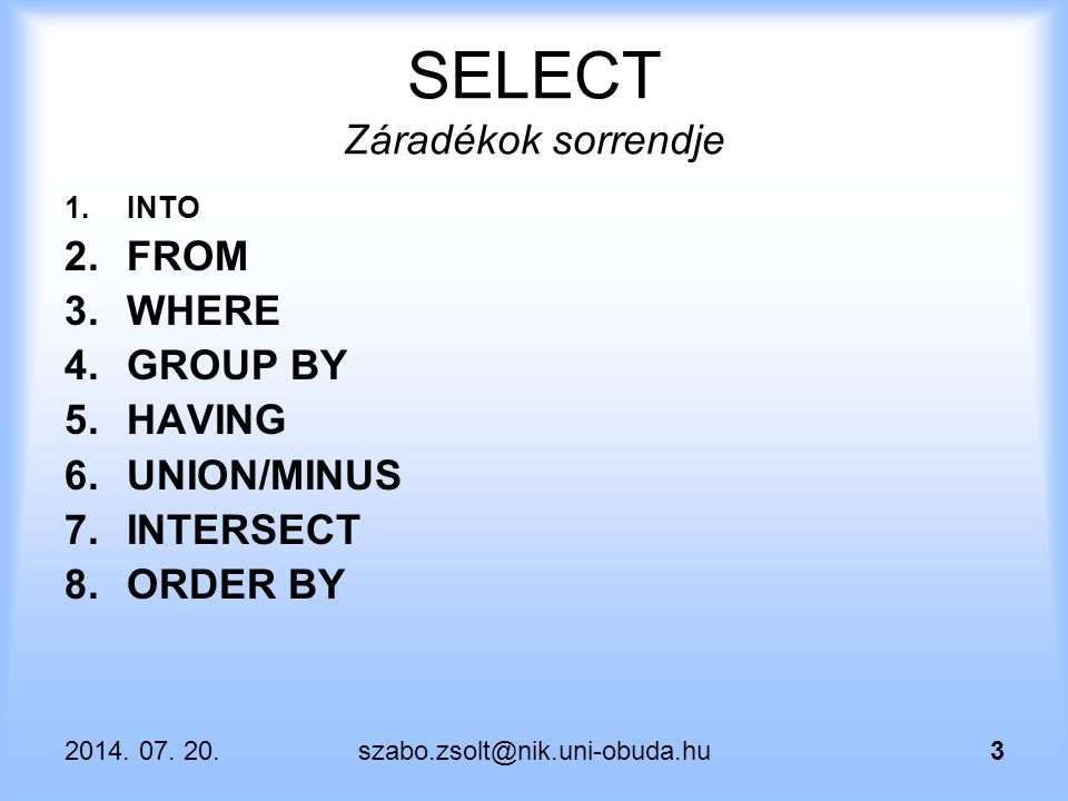 7/20/2014szabo.zsolt@nik.uni-obuda.hu14 ROWNUM + NÉZET create or replace view sorrend as (select rownum as sorsz, al.* from (select * from emp order by ename) al); select * from sorrend where sorsz=6; select * from sorrend where sorsz>=3 and sorsz<6;