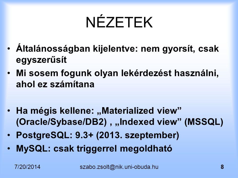 7/20/2014szabo.zsolt@nik.uni-obuda.hu39 Nézettábla2 alternatíva (rownum, MySQL) drop table if exists deptsal2; create table deptsal2 AS SELECT a.*, ( 1+a.dsal- (select min(dsal) from deptsal b where b.deptno=a.deptno) ) AS dsal2 FROM deptsal a; select * from deptsal2;