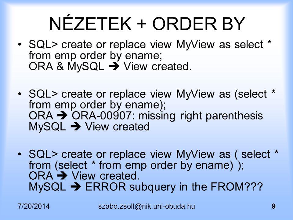 7/20/2014szabo.zsolt@nik.uni-obuda.hu40 MEGOLDÁS CREATE OR REPLACE VIEW data2 AS SELECT empno FROM deptsal2 WHERE dsal2<=2; SELECT ename, sal, emp.deptno, deltapct FROM emp, data1, data2 WHERE emp.deptno=data1.deptno AND emp.empno=data2.empno;  A lekérdezés vége változatlan, és mindenhol működik.
