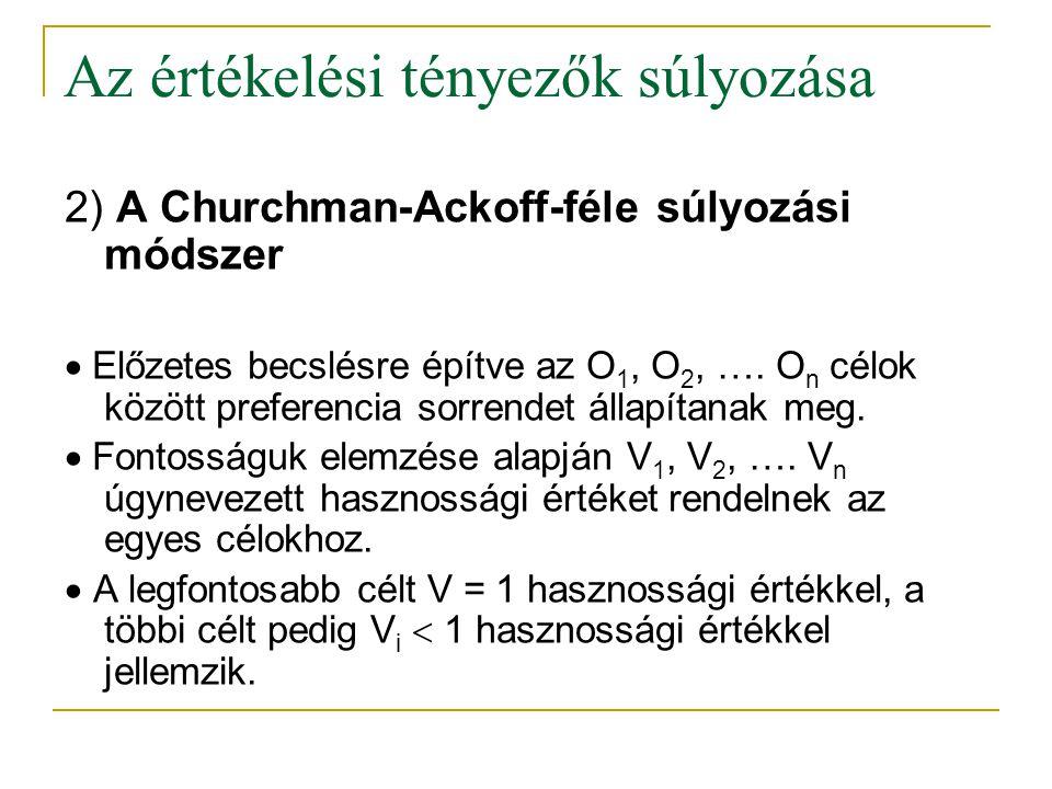 Az értékelési tényezők súlyozása 2) A Churchman-Ackoff-féle súlyozási módszer  Előzetes becslésre építve az O 1, O 2, …. O n célok között preferencia