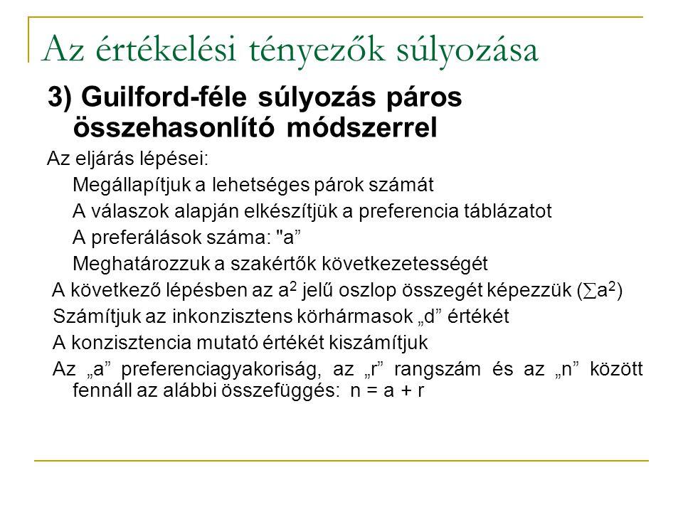 Az értékelési tényezők súlyozása 3) Guilford-féle súlyozás páros összehasonlító módszerrel Az eljárás lépései: Megállapítjuk a lehetséges párok számát