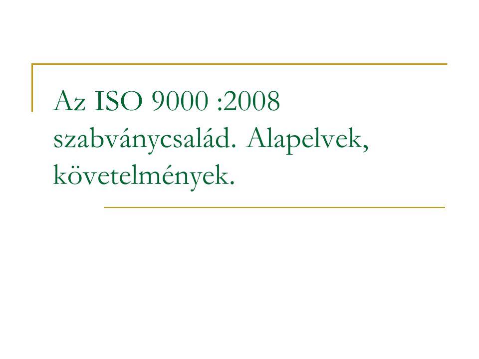 Az ISO 9000 :2008 szabványcsalád. Alapelvek, követelmények.