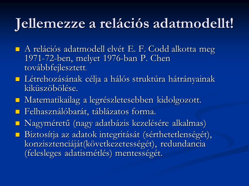 Jellemezze a relációs adatmodellt.A relációs adatmodell elvét E.