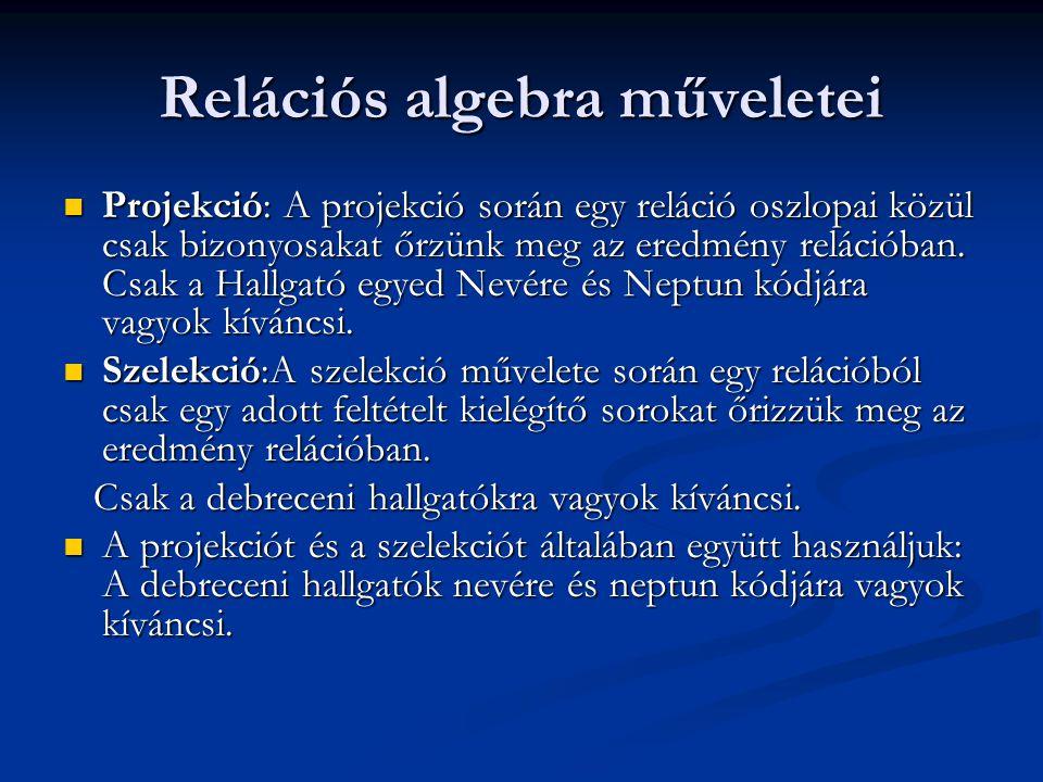 Relációs algebra műveletei Projekció: A projekció során egy reláció oszlopai közül csak bizonyosakat őrzünk meg az eredmény relációban.