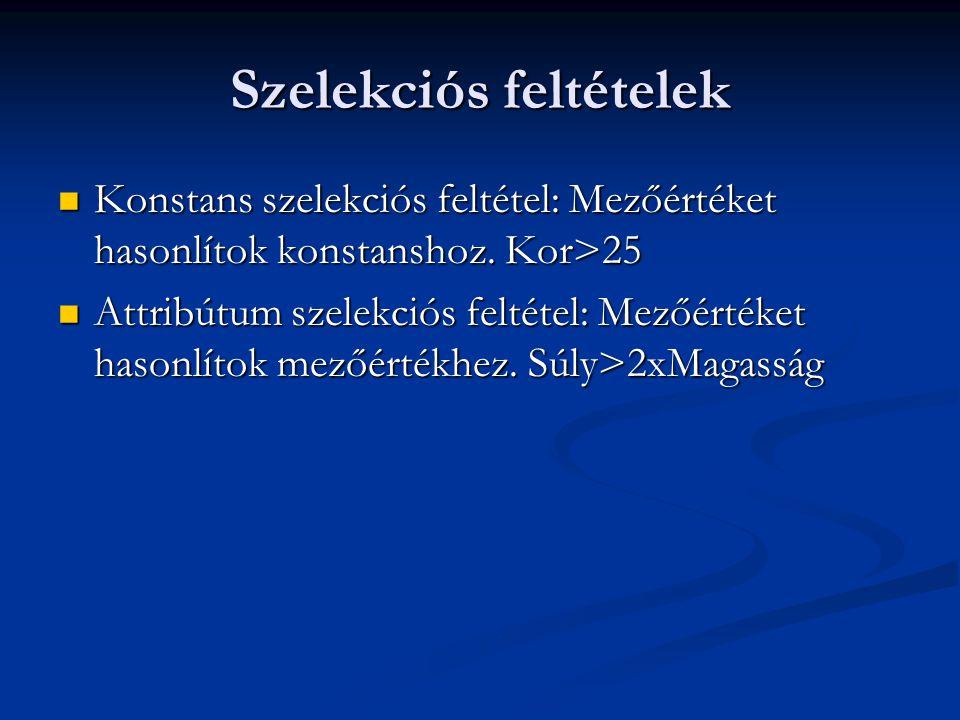 Szelekciós feltételek Konstans szelekciós feltétel: Mezőértéket hasonlítok konstanshoz.