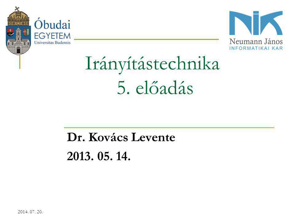2014. 07. 20. Dr. Kovács Levente 2013. 05. 14. Irányítástechnika 5. előadás