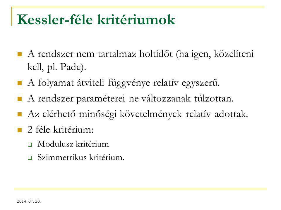 2014. 07. 20. Kessler-féle kritériumok A rendszer nem tartalmaz holtidőt (ha igen, közelíteni kell, pl. Pade). A folyamat átviteli függvénye relatív e