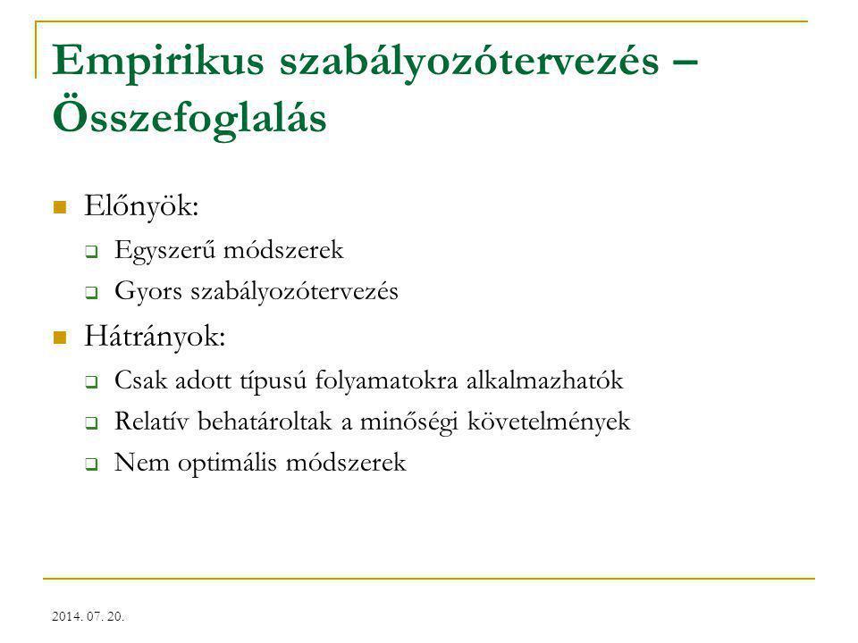 2014. 07. 20. Empirikus szabályozótervezés – Összefoglalás Előnyök:  Egyszerű módszerek  Gyors szabályozótervezés Hátrányok:  Csak adott típusú fol