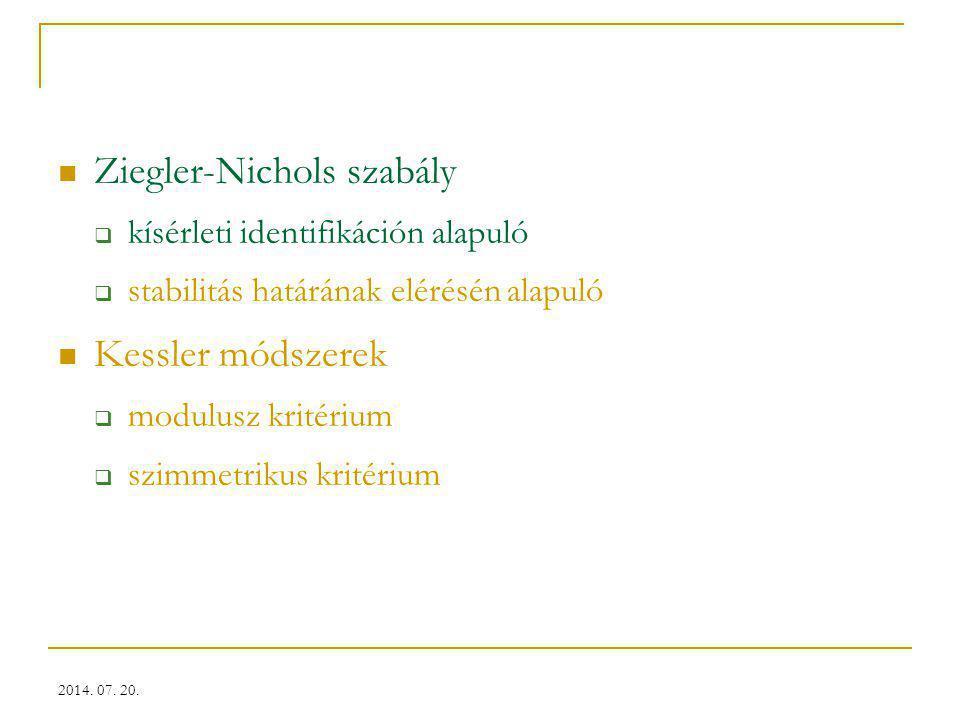 2014. 07. 20. Ziegler-Nichols szabály  kísérleti identifikáción alapuló  stabilitás határának elérésén alapuló Kessler módszerek  modulusz kritériu